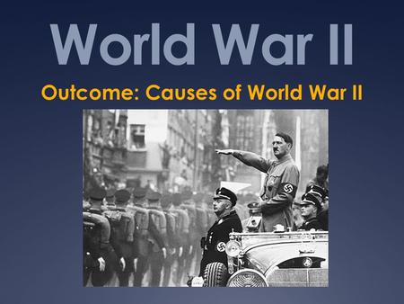 Outcome: Causes of World War II