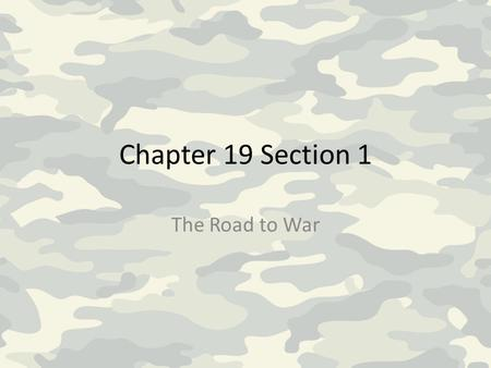 Chapter 19 Section 1 The Road to War.