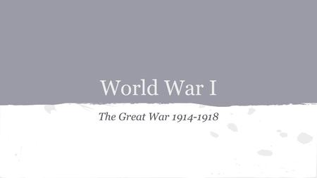 World War I The Great War 1914-1918. ● Nationalism ● Imperialism ● Militarism ● Alliances Created tension between countries in Europe. Germany and A-H.