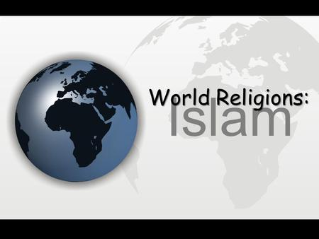 World Religions: Islam.