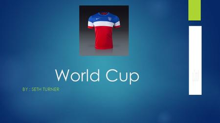 World Cup BY : SETH TURNER. THE WORLD CUP HISTORY  The world cup was started in 1930. It is celebrated every four years.  The world cup is for international.