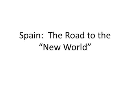 "Spain: The Road to the ""New World"". Iberian Peninsula Spain is on the Iberian Peninsula. A peninsula is a land mass that has three of its borders touching."