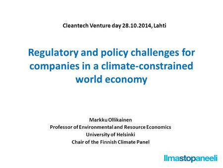 Regulatory and policy challenges for companies in a climate-constrained world economy Markku Ollikainen Professor of Environmental and Resource Economics.