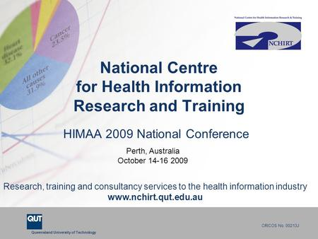 Queensland University of Technology CRICOS No. 00213J National Centre for Health Information Research and Training Research, training and consultancy services.
