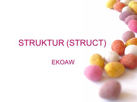 STRUKTUR (STRUCT) EKOAW. # ARRAY Contoh: Ada data 4, 7, 9, 11, 15 Deklarasi dengan array: int data [5]={4, 7, 9, 11,15}; Eko AW.