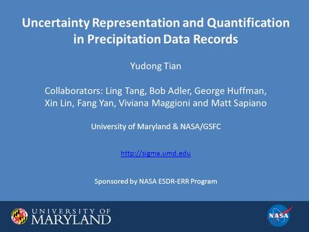 Uncertainty Representation and Quantification in Precipitation Data Records Yudong Tian Collaborators: Ling Tang, Bob Adler, George Huffman, Xin Lin, Fang.