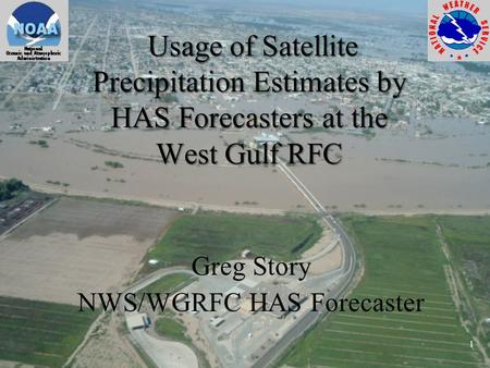 Usage of Satellite Precipitation Estimates by HAS Forecasters at the West Gulf RFC Usage of Satellite Precipitation Estimates by HAS Forecasters at the.