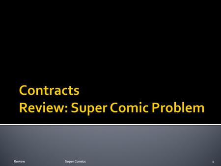 ReviewSuper Comics1.  Is there an enforceable binding contract?