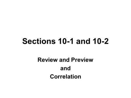 Sections 10-1 and 10-2 Review and Preview and Correlation.
