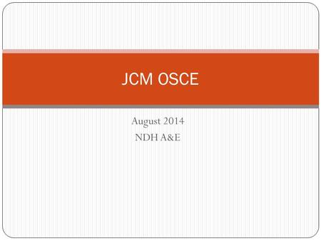JCM OSCE August 2014 NDH A&E.