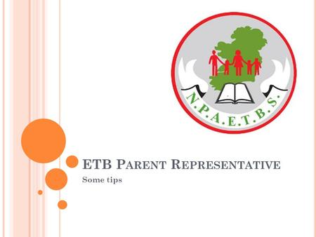ETB P ARENT R EPRESENTATIVE Some tips. M Y NAME AND ETB Rose Callan – Female parent rep on DDLETB I was on the board of County Dublin VEC The Dublin Dun.