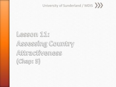 University of Sunderland / MDIS. » Explain the process of internationalization; » Identify reasons for FDI; » Select target markets and sites for exporting.