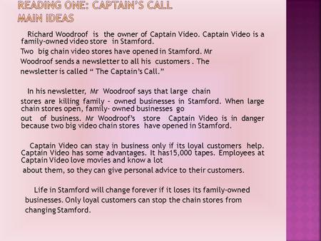Richard Woodroof is the owner of Captain Video. Captain Video is a family-owned video store in Stamford. Two big chain video stores have opened in Stamford.
