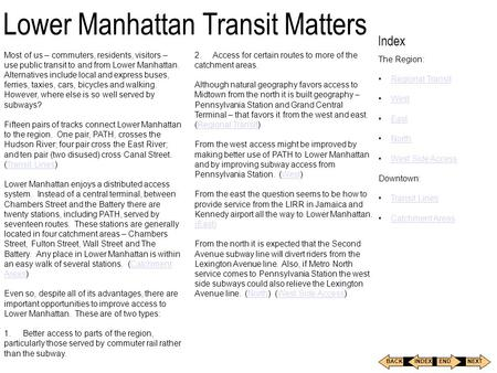 Index The Region: Regional Transit West East North West Side Access Downtown: Transit Lines Catchment Areas BACKNEXT INDEXEND Lower Manhattan Transit.