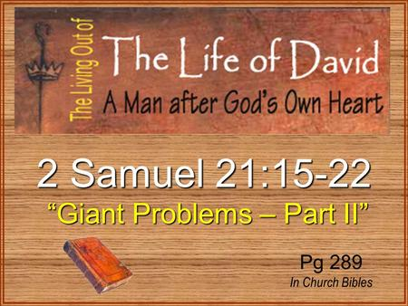 "2 Samuel 21:15-22 ""Giant Problems – Part II"" ""Giant Problems – Part II"" Pg 289 In Church Bibles."