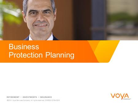 Do not put content on the brand signature area ©2014 Voya Services Company. All rights reserved. CN0830-12154-0916 Business Protection Planning.