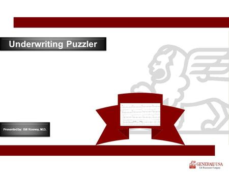 Underwriting Puzzler Presented by: Bill Rooney, M.D.