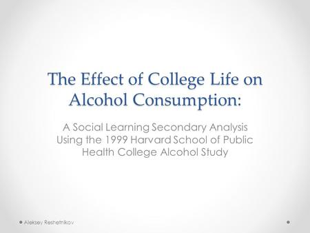 The Effect of College Life on Alcohol Consumption: A Social Learning Secondary Analysis Using the 1999 Harvard School of Public Health College Alcohol.