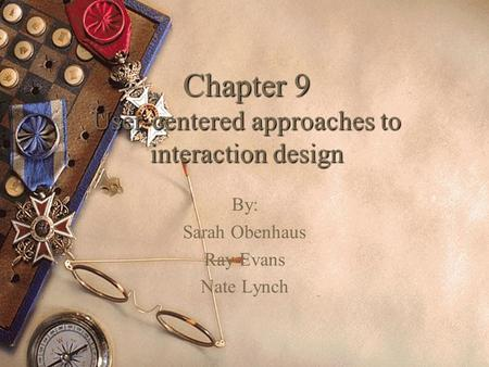 Chapter 9 User-centered approaches to interaction design By: Sarah Obenhaus Ray Evans Nate Lynch.