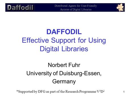 1 Distributed Agents for User-Friendly Access of Digital Libraries DAFFODIL Effective Support for Using Digital Libraries Norbert Fuhr University of Duisburg-Essen,