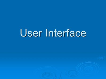 User Interface. What is a User Interface  A user interface is a link between the user and the computer. It allows the user and the computer to communicate.