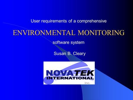 User requirements of a comprehensive ENVIRONMENTAL MONITORING software system Susan B. Cleary.