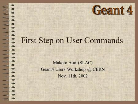 First Step on User Commands Makoto Asai (SLAC) Geant4 Users CERN Nov. 11th, 2002.