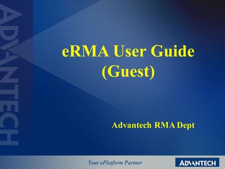 ERMA User Guide (Guest) Advantech RMA Dept. eRMA Layout Description Advantech Standard Header 3G eRMA Information Bar Login Block Search Block Service.