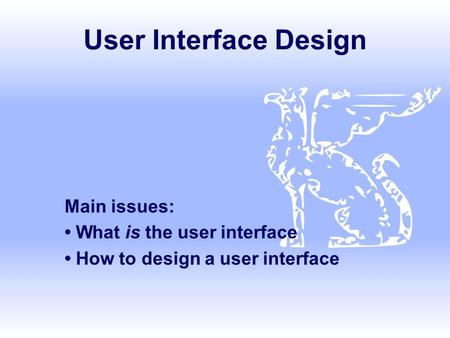 User Interface Design Main issues: What is the user interface How to design a user interface.