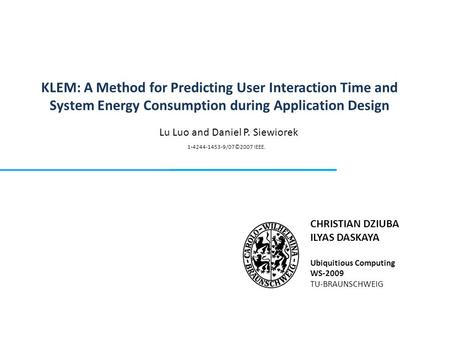 KLEM: A Method for Predicting User Interaction Time and System Energy Consumption during Application Design CHRISTIAN DZIUBA ILYAS DASKAYA Ubiquitious.