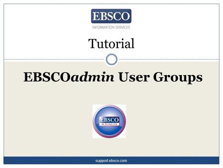 Tutorial EBSCOadmin User Groups support.ebsco.com.