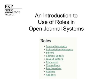 An Introduction to Use of Roles in Open Journal Systems.
