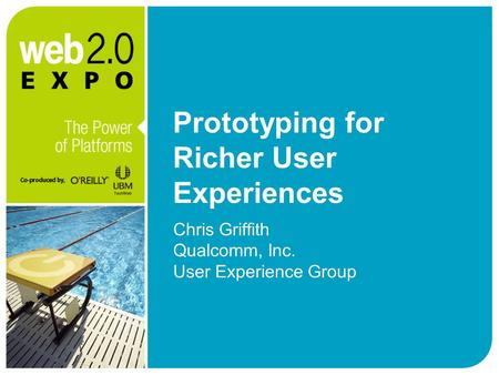 Prototyping for Richer User Experiences Chris Griffith Qualcomm, Inc. User Experience Group.