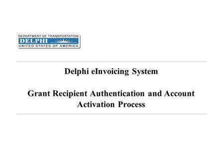 EAuthentication Before accessing the Delphi eInvoicing System, you must be an authenticated user. This authentication process is called eAuthentication.