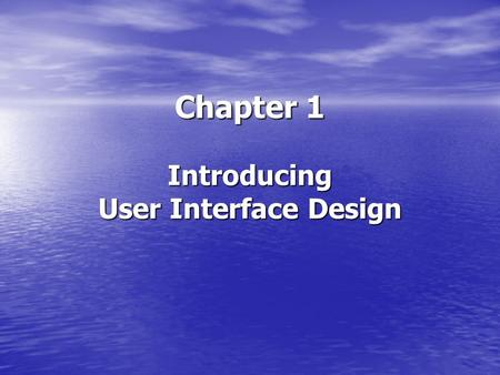 Chapter 1 Introducing User Interface Design. UIDE Chapter 1 Why the User Interface Matters Why the User Interface Matters Computers Are Ubiquitous Computers.