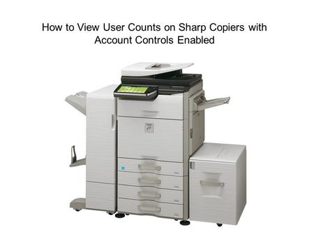 How to View User Counts on Sharp Copiers with Account Controls Enabled.