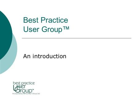 Best Practice User Group™ An introduction. Our Vision and Mission Best Practice User Group™ the user group for programmes, projects and risks. Our mission.