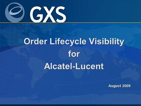 Order Lifecycle Visibility for Alcatel-Lucent August 2009.