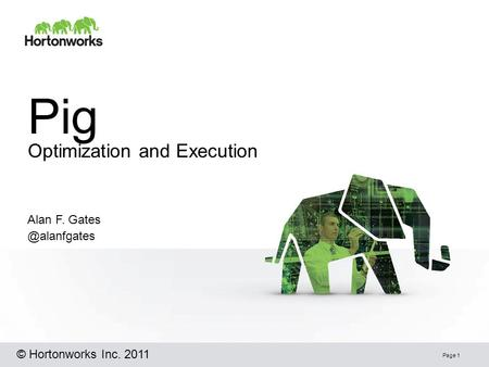Pig Optimization and Execution Page 1 Alan F. © Hortonworks Inc. 2011.