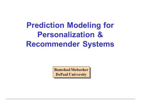 Prediction Modeling for Personalization & Recommender Systems Bamshad Mobasher DePaul University Bamshad Mobasher DePaul University.