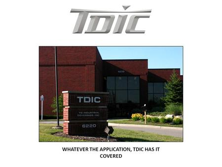 WHATEVER THE APPLICATION, TDIC HAS IT COVERED. JobBOSS User Group Meeting March 13 th, 2014 Detroit Area User Group President Nicki Chevalier