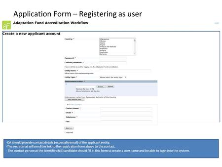 Application Form – Registering as user -DA should provide contact details (especially email) of the applicant entity. -The secretariat will send the link.