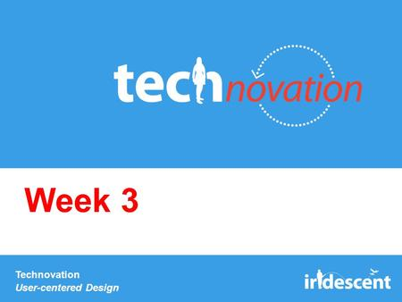 Technovation User-centered Design Week 3. Check-in: survey Now you have survey results from ~20 people Stand up as a team and share interesting results.