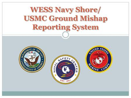 WESS Navy Shore/ USMC Ground Mishap Reporting System