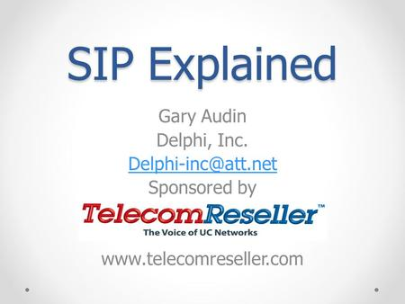 SIP Explained Gary Audin Delphi, Inc. Sponsored by