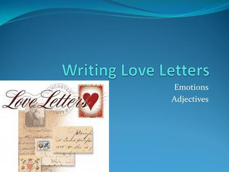 Emotions Adjectives. What is a love letter? A love letter is a romantic way to express feelings of love in written form. Delivered by hand, by mail or.