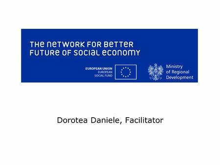 Dorotea Daniele, Facilitator. The members Polish Ministry of Regional Development ESF Council in Sweden Lombardy Region Ministry of Labour and Social.