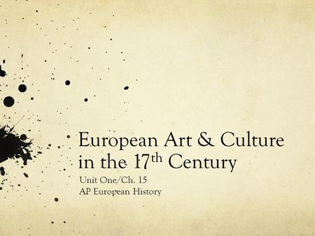 European Art & Culture in the 17 th Century Unit One/Ch. 15 AP European History.