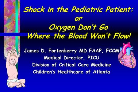 James D. Fortenberry MD FAAP, FCCM Medical Director, PICU