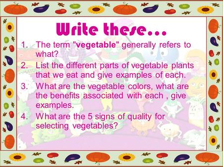 Write these… The term vegetable generally refers to what?
